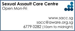 Need help? Call the Sexual Assault Care Centre at 6779 0282, 10am-midnight, Mon-Fri. Email anytime at sacc@aware.org.sg